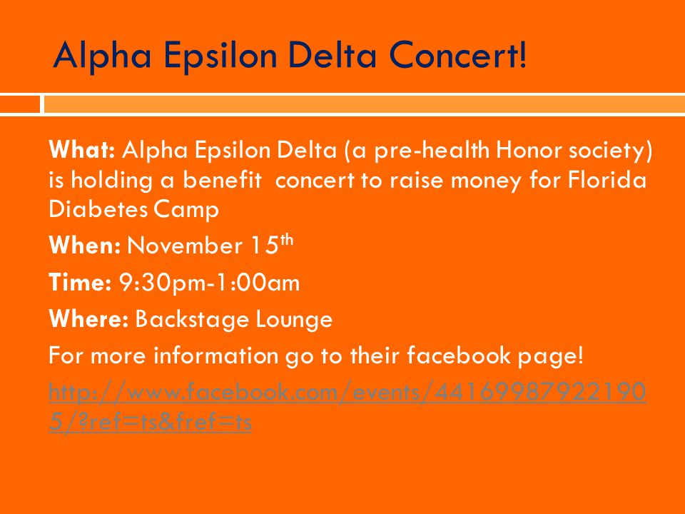 Alpha Epsilon Delta Concert! What: Alpha Epsilon Delta (a pre-health Honor society) is holding a benefit concert to raise money for Florida Diabetes C