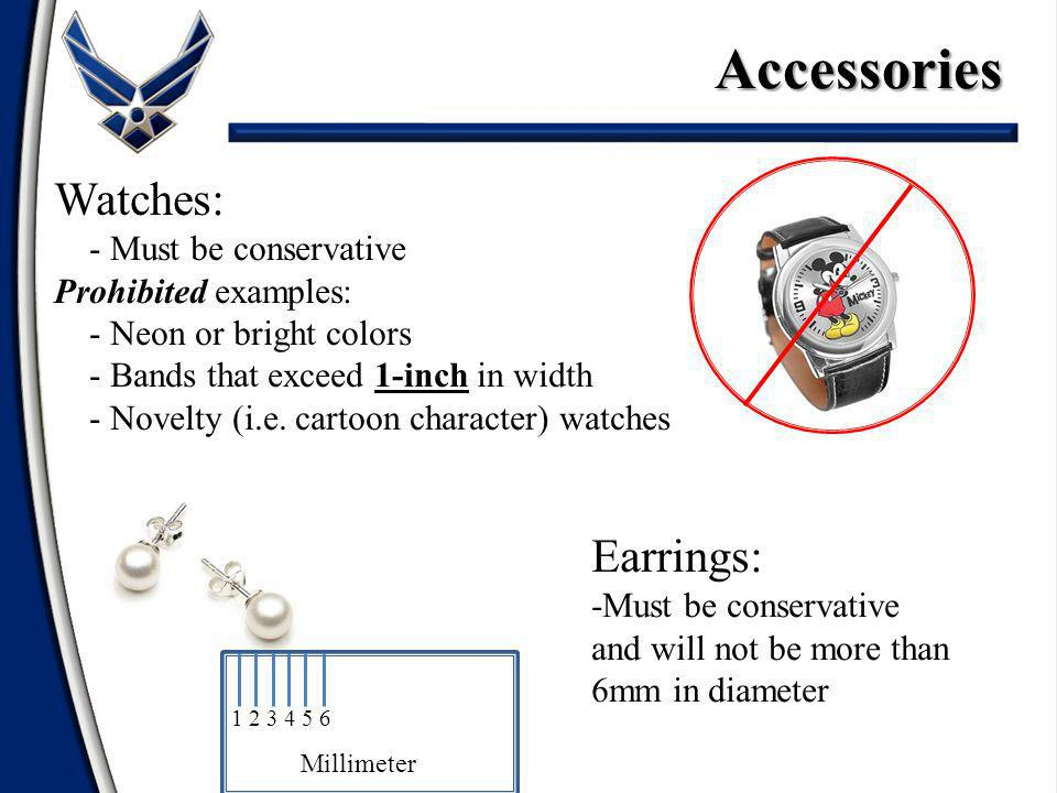 Accessories Watches: - Must be conservative Prohibited examples: - Neon or bright colors - Bands that exceed 1-inch in width - Novelty (i.e.