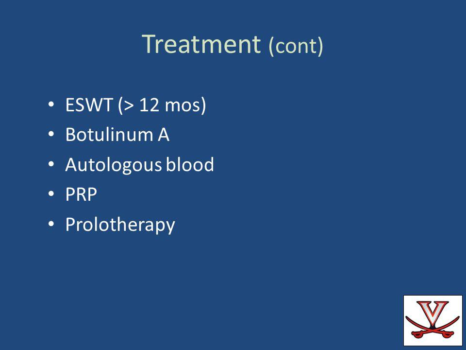 Treatment (cont) ESWT (> 12 mos) Botulinum A Autologous blood PRP Prolotherapy