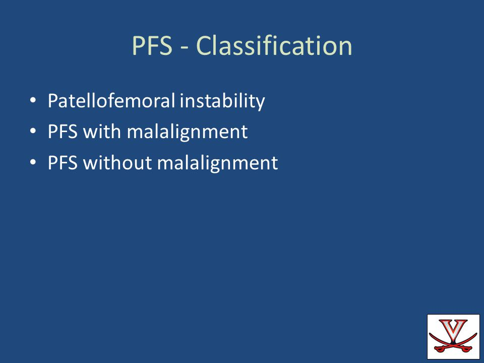 PFS - Classification Patellofemoral instability PFS with malalignment PFS without malalignment