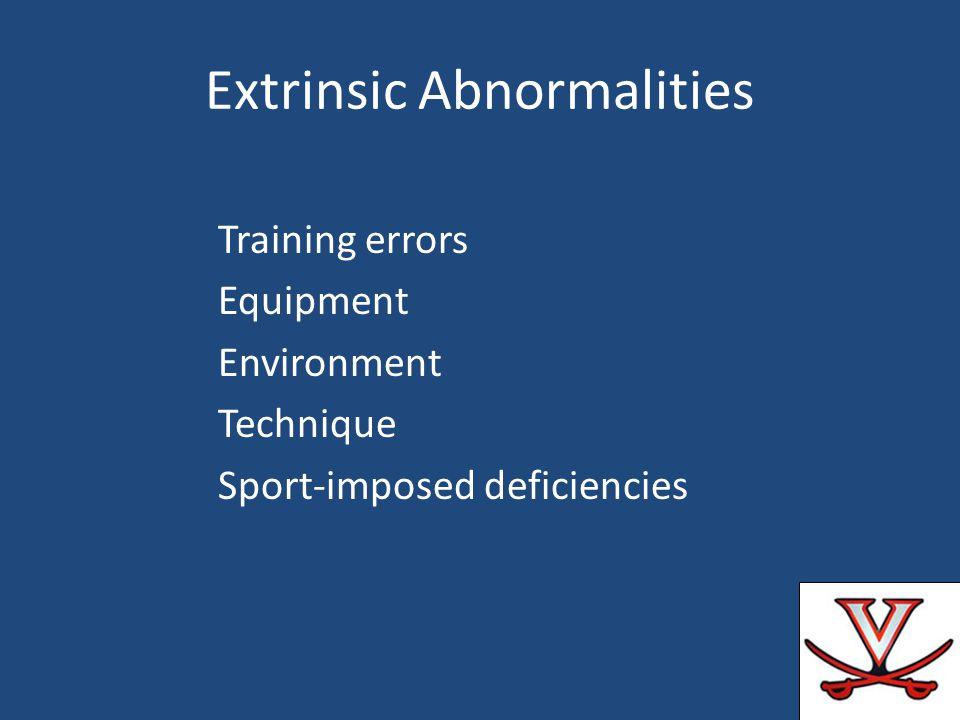 Extrinsic Abnormalities Training errors Equipment Environment Technique Sport-imposed deficiencies