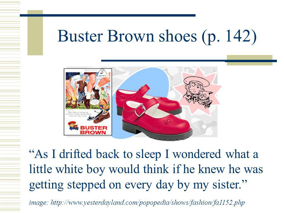 Buster Brown shoes (p. 142) I took her shoes off for her, and inside one of her shoes was a kind of worn-down picture of a little white boy with a gir