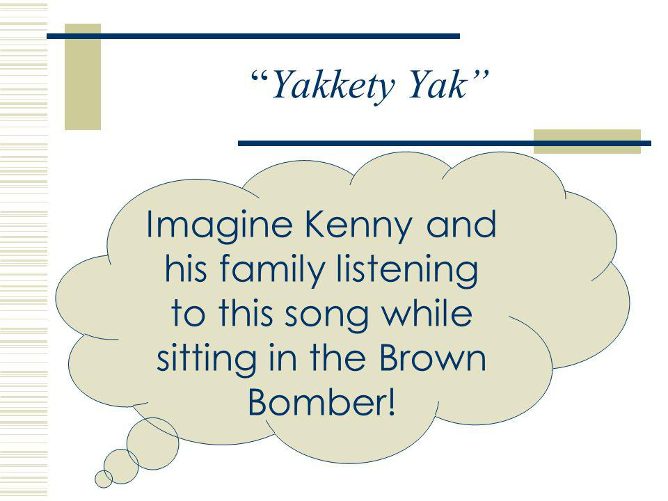 Yakkety Yak Kennys favorite song Written by The Coasters Trivia! The group began in Los Angeles as The Robins. Later part of the group split off and f
