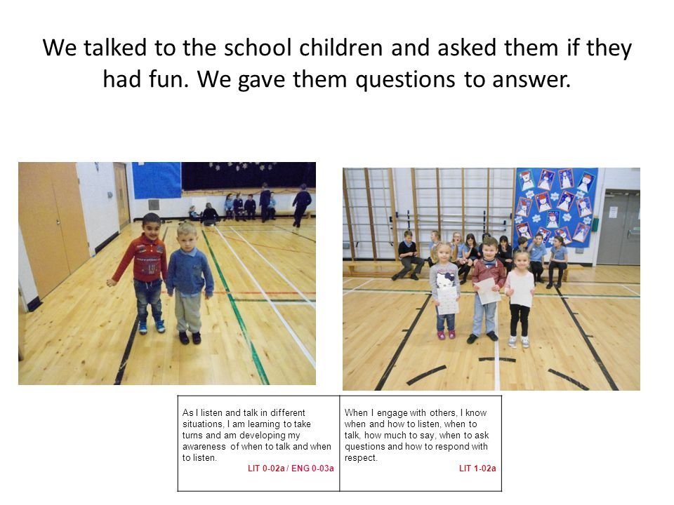 We talked to the school children and asked them if they had fun.
