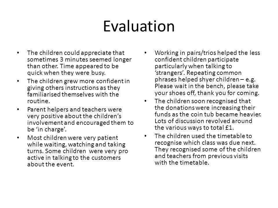 Evaluation The children could appreciate that sometimes 3 minutes seemed longer than other. Time appeared to be quick when they were busy. The childre