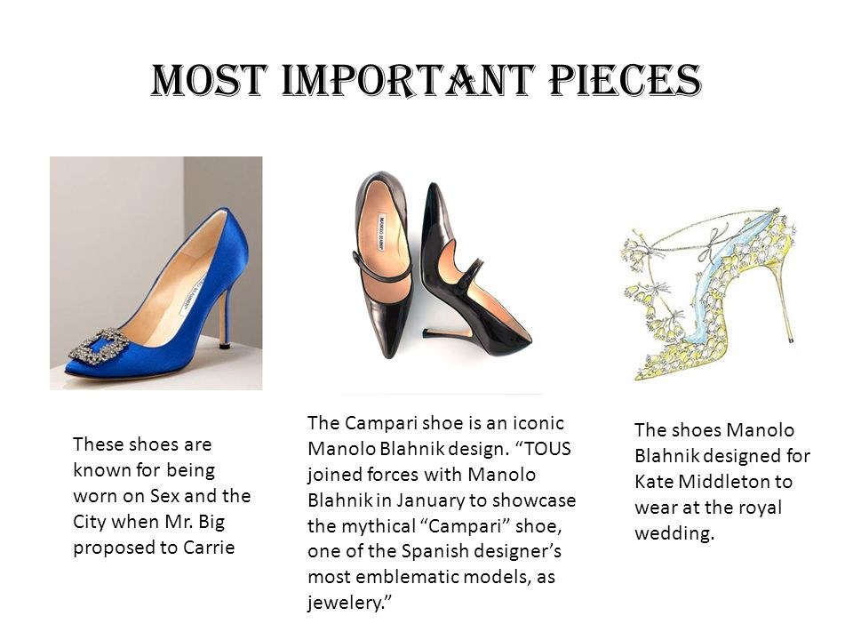 Most Important Pieces These shoes are known for being worn on Sex and the City when Mr. Big proposed to Carrie The Campari shoe is an iconic Manolo Bl
