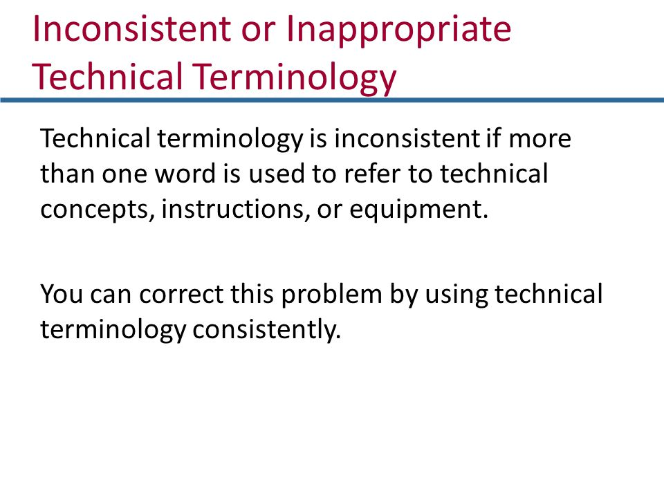 Inconsistent or Inappropriate Technical Terminology Technical terminology is inconsistent if more than one word is used to refer to technical concepts