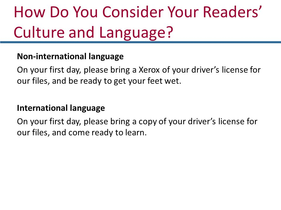 How Do You Consider Your Readers Culture and Language? Non-international language On your first day, please bring a Xerox of your drivers license for