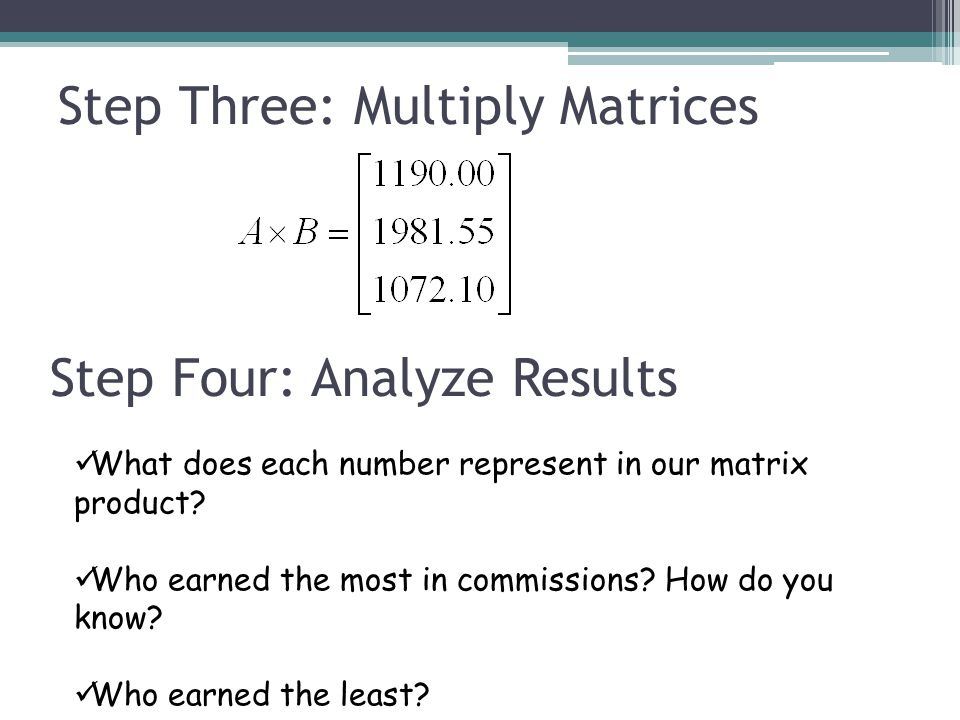 Step Three: Multiply Matrices Step Four: Analyze Results What does each number represent in our matrix product.