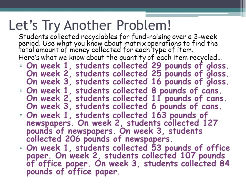 Lets Try Another Problem. Students collected recyclables for fund-raising over a 3-week period.