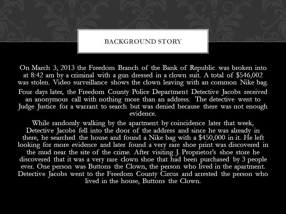 On March 3, 2013 the Freedom Branch of the Bank of Republic was broken into at 8:42 am by a criminal with a gun dressed in a clown suit.