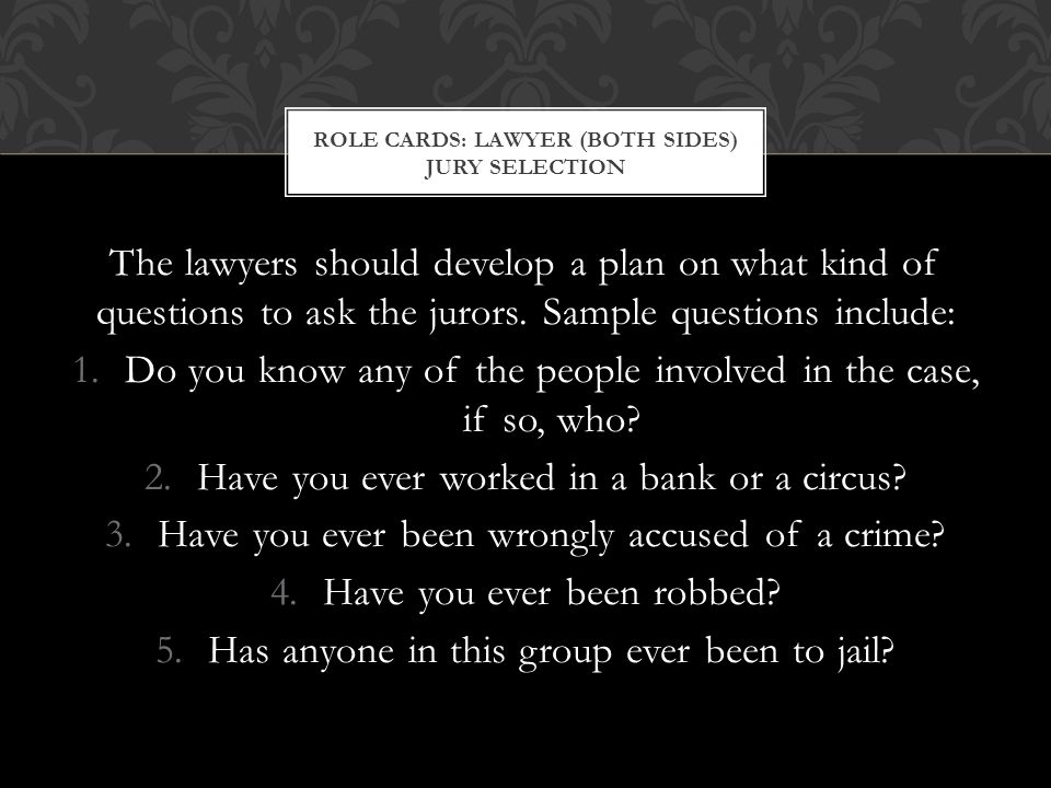 The lawyers should develop a plan on what kind of questions to ask the jurors.