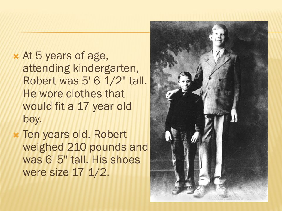 At 5 years of age, attending kindergarten, Robert was 5 6 1/2 tall.