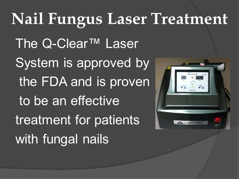 Nail Fungus Laser Treatment The Q-Clear Laser System is approved by the FDA and is proven to be an effective treatment for patients with fungal nails