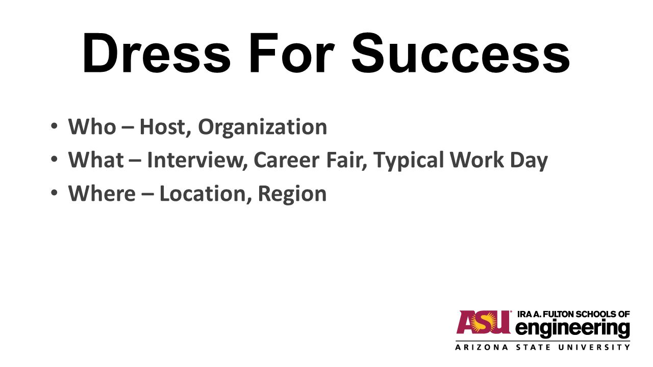 Dress For Success Who – Host, Organization Who is hosting the event CEO or Board Members HR, Recruiters Department Manager Director of Research Type or organization Fortune 500 or a Startup Industry