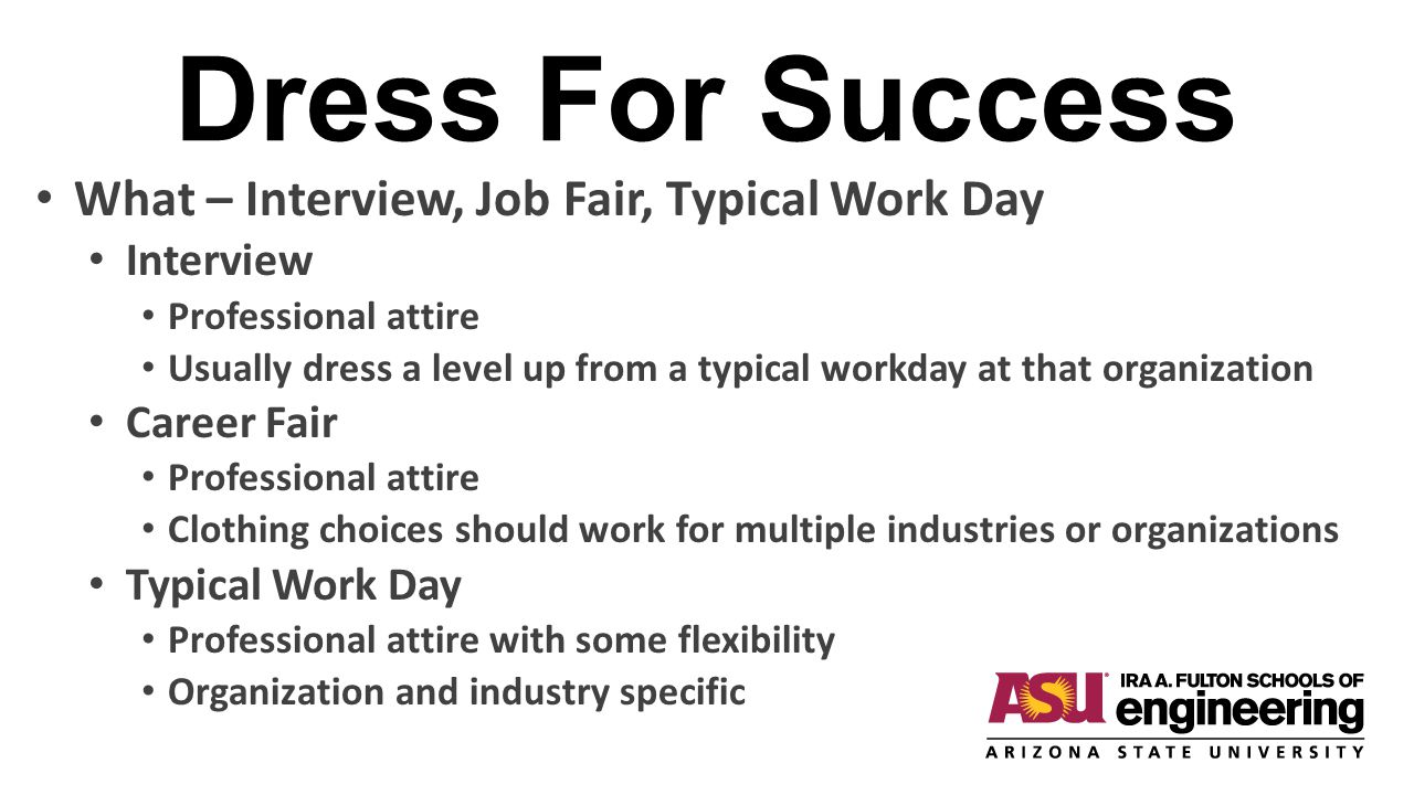 Dress For Success Select Appropriate Attire Interview – Corporate (Relatively Casual) Office Business Professional Attire Often best to err on conservative side and dress more traditionally However, some firms (such as Amazon) specifically state that suits dont impress them Then…..
