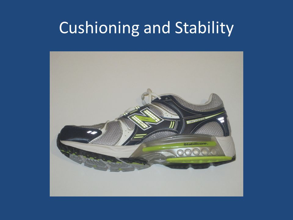Cushioning and Stability