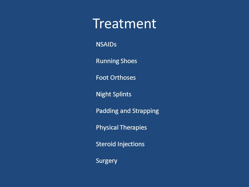 Treatment NSAIDs Running Shoes Foot Orthoses Night Splints Padding and Strapping Physical Therapies Steroid Injections Surgery