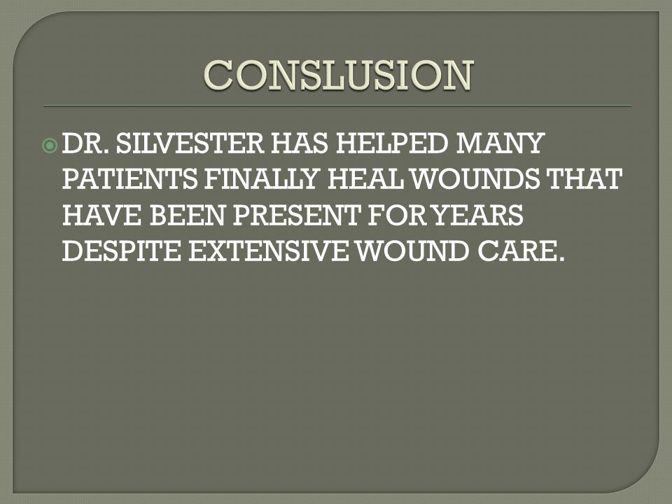 DR. SILVESTER HAS HELPED MANY PATIENTS FINALLY HEAL WOUNDS THAT HAVE BEEN PRESENT FOR YEARS DESPITE EXTENSIVE WOUND CARE.