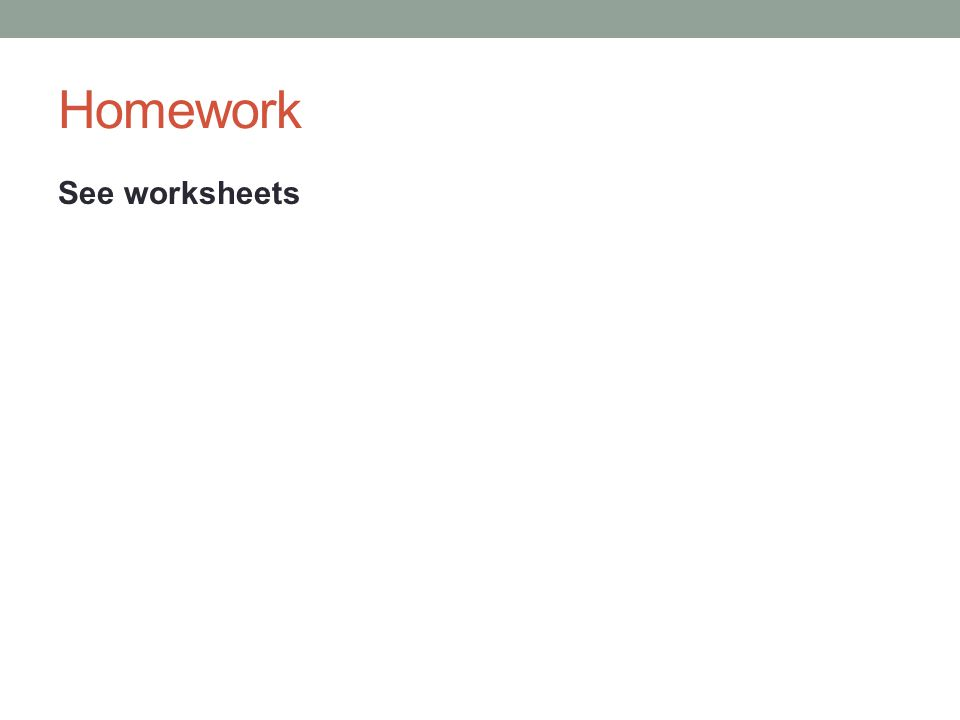 Homework See worksheets