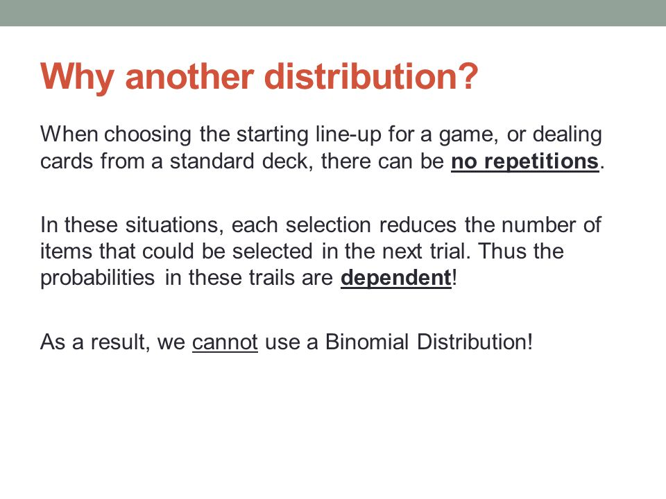 Why another distribution? When choosing the starting line-up for a game, or dealing cards from a standard deck, there can be no repetitions. In these