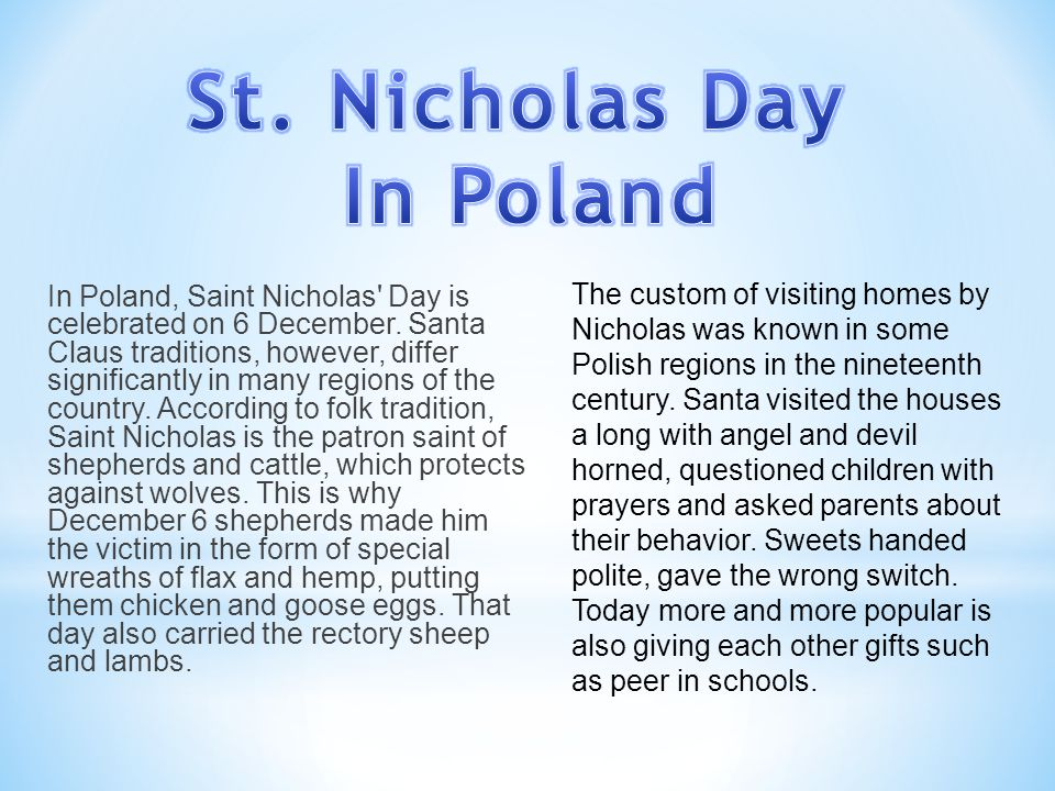 In Poland, Saint Nicholas' Day is celebrated on 6 December. Santa Claus traditions, however, differ significantly in many regions of the country. Acco