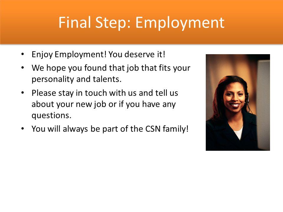 Final Step: Employment Enjoy Employment. You deserve it.