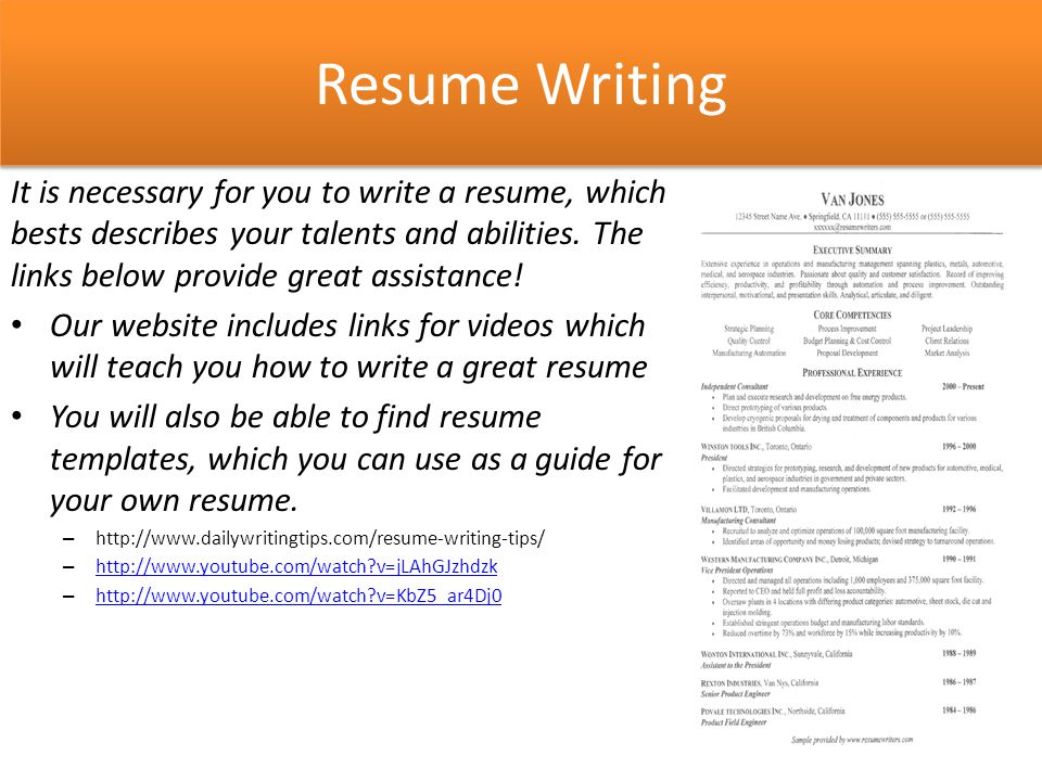 Resume Writing It is necessary for you to write a resume, which bests describes your talents and abilities.