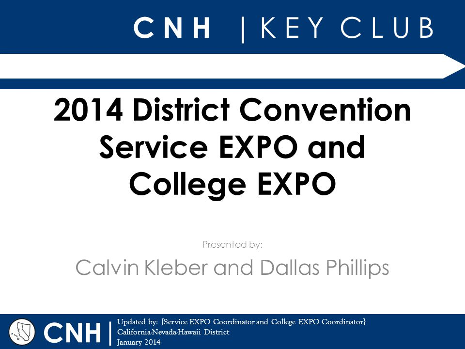 C N H | K E Y C L U B | Updated by: [Service EXPO Coordinator and College EXPO Coordinator} California-Nevada-Hawaii District January 2014 Presented b
