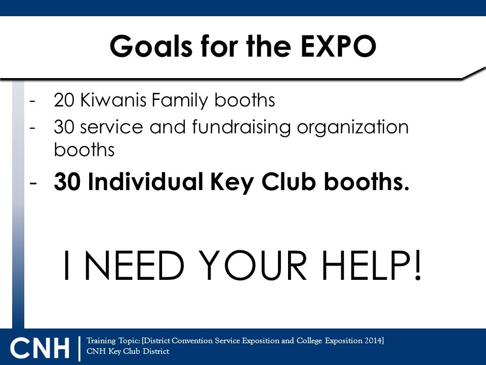 Training Topic: [District Convention Service Exposition and College Exposition 2014] CNH Key Club District CNH | -20 Kiwanis Family booths -30 service