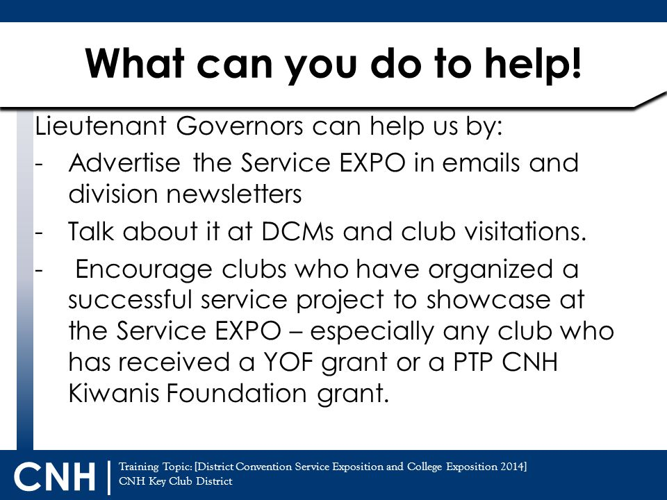 Training Topic: [District Convention Service Exposition and College Exposition 2014] CNH Key Club District CNH | Lieutenant Governors can help us by: