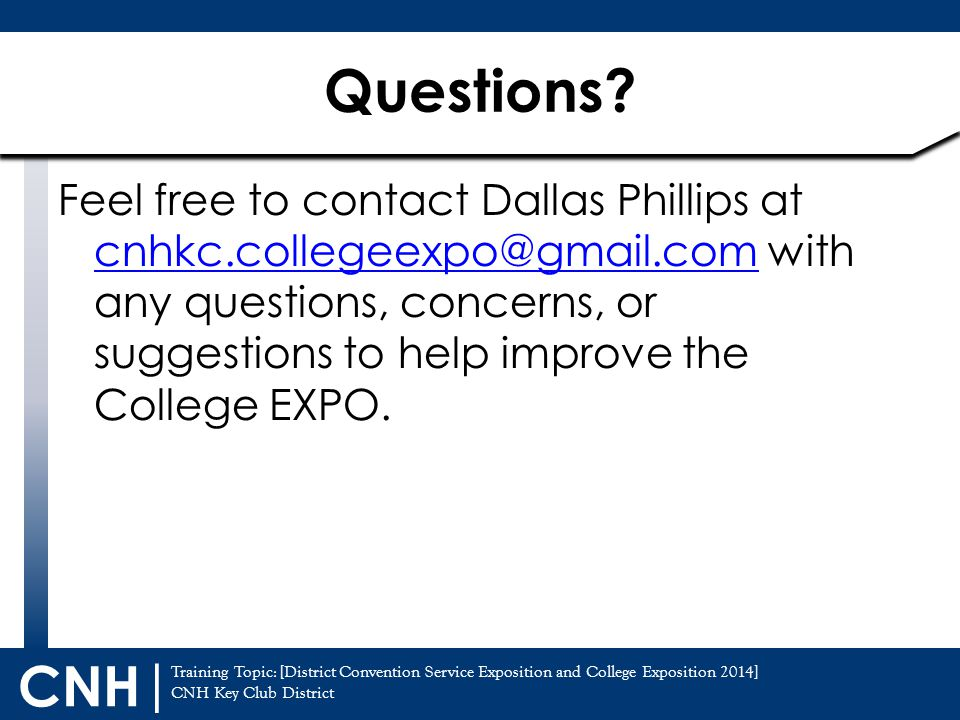 Training Topic: [District Convention Service Exposition and College Exposition 2014] CNH Key Club District CNH | Feel free to contact Dallas Phillips