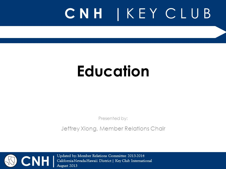 C N H | K E Y C L U B | Updated by: Member Relations Committee 2013-2014 California-Nevada-Hawaii District | Key Club International August 2013 Presen