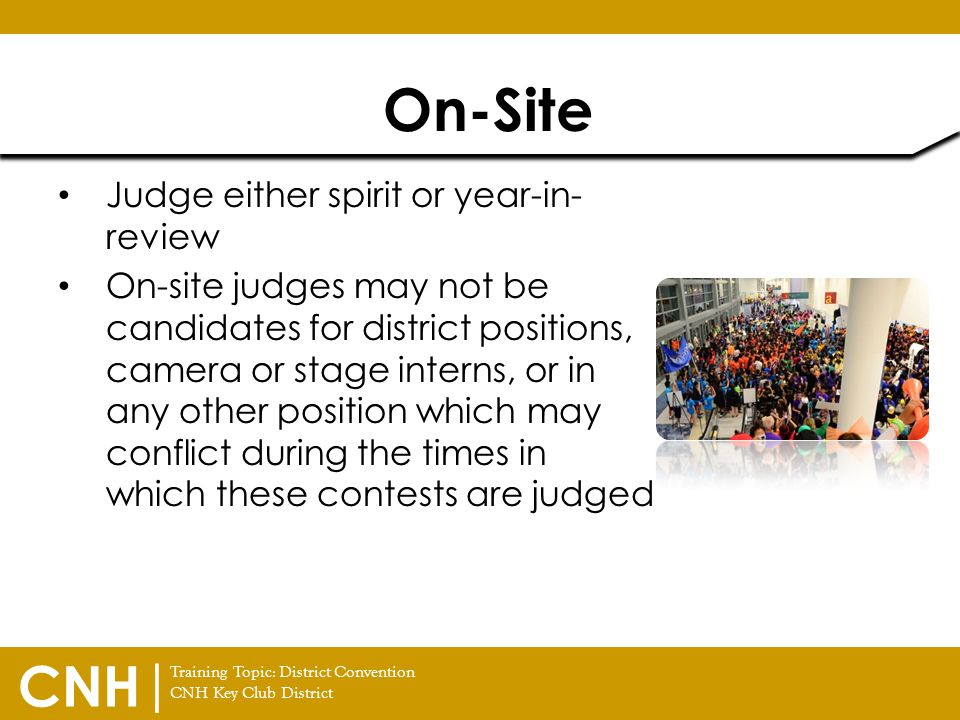 Training Topic: District Convention CNH Key Club District CNH | Judge either spirit or year-in- review On-site judges may not be candidates for distri