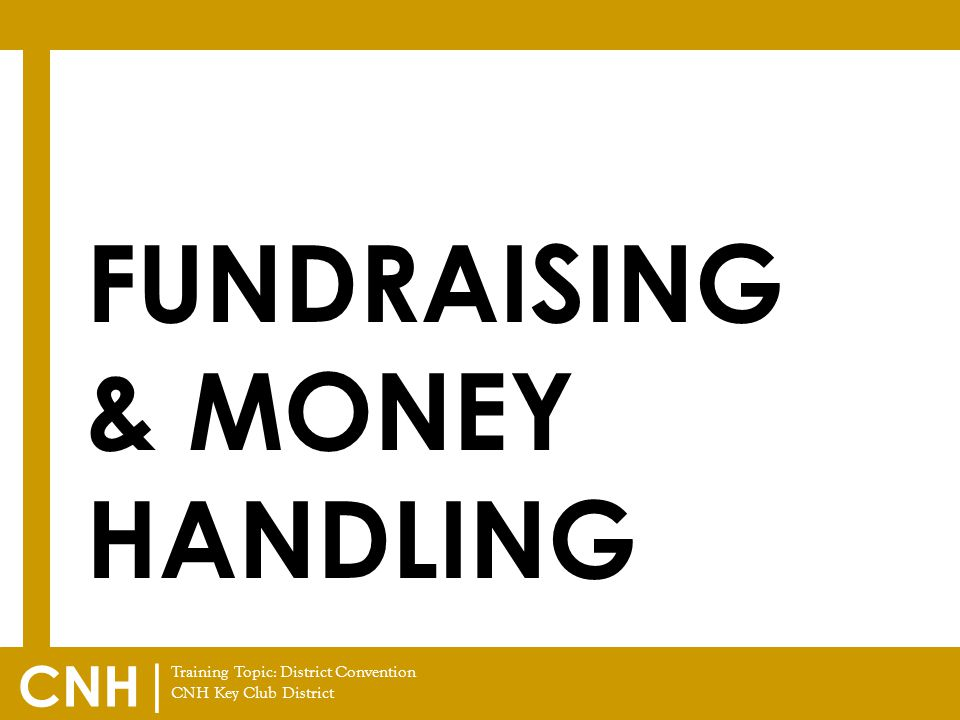 Training Topic: District Convention CNH Key Club District CNH | FUNDRAISING & MONEY HANDLING