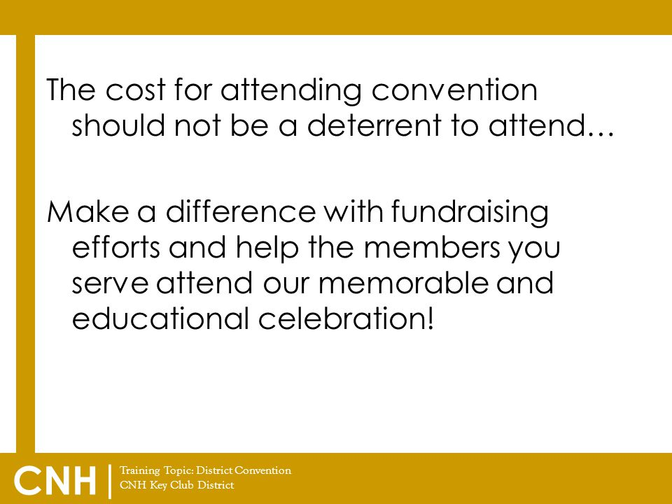Training Topic: District Convention CNH Key Club District CNH | The cost for attending convention should not be a deterrent to attend… Make a differen