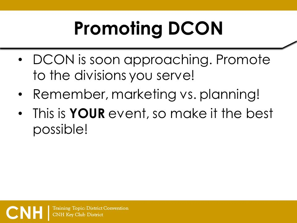 Training Topic: District Convention CNH Key Club District CNH | DCON is soon approaching. Promote to the divisions you serve! Remember, marketing vs.