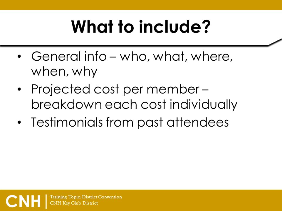 Training Topic: District Convention CNH Key Club District CNH | General info – who, what, where, when, why Projected cost per member – breakdown each