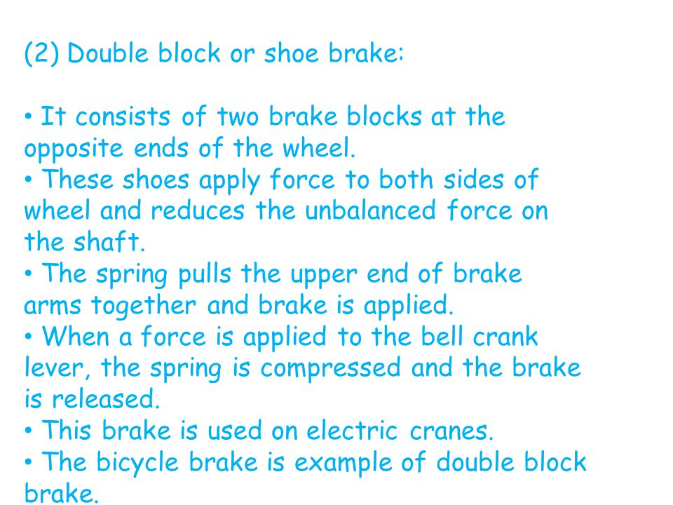 (2) Double block or shoe brake: It consists of two brake blocks at the opposite ends of the wheel. These shoes apply force to both sides of wheel and