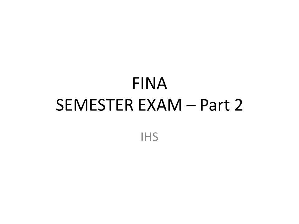 FINA SEMESTER EXAM – Part 2 IHS