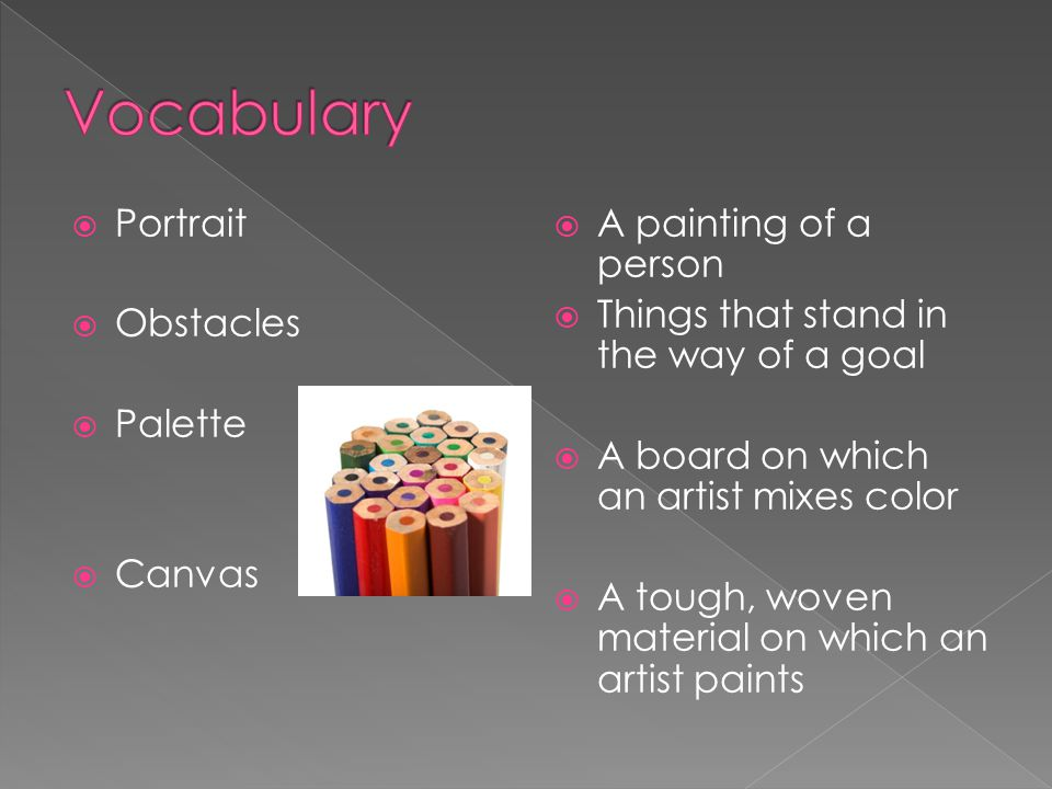 Portrait Obstacles Palette Canvas A painting of a person Things that stand in the way of a goal A board on which an artist mixes color A tough, woven material on which an artist paints
