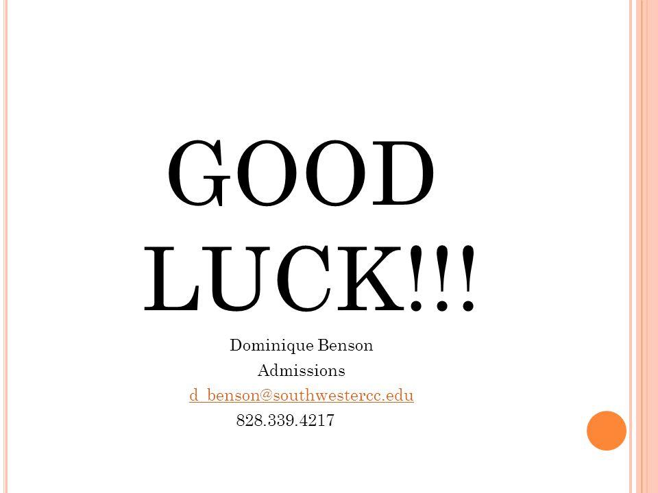 GOOD LUCK!!! Dominique Benson Admissions d_benson@southwestercc.edu 828.339.4217