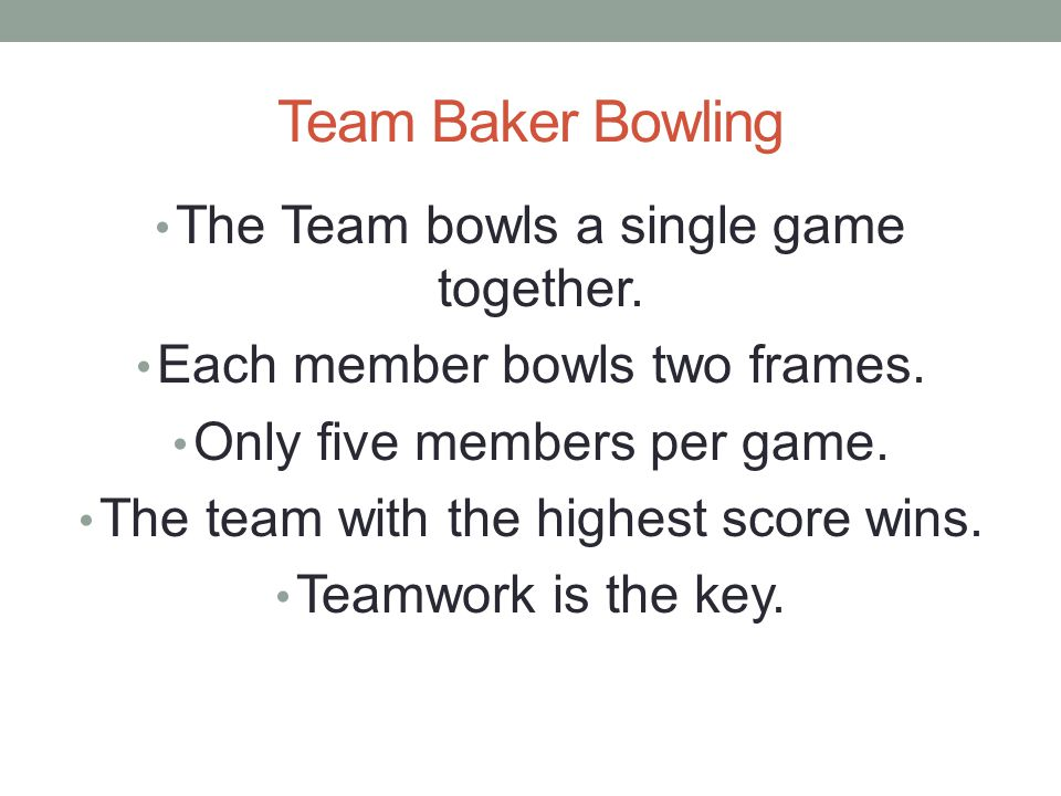Team Baker Bowling The Team bowls a single game together.