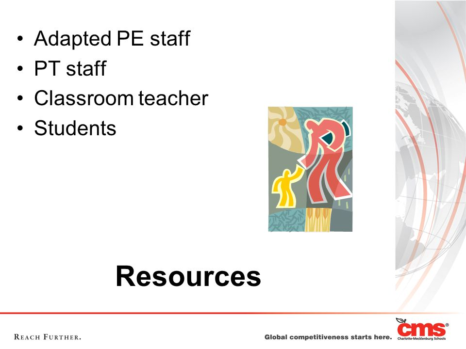 Resources Adapted PE staff PT staff Classroom teacher Students