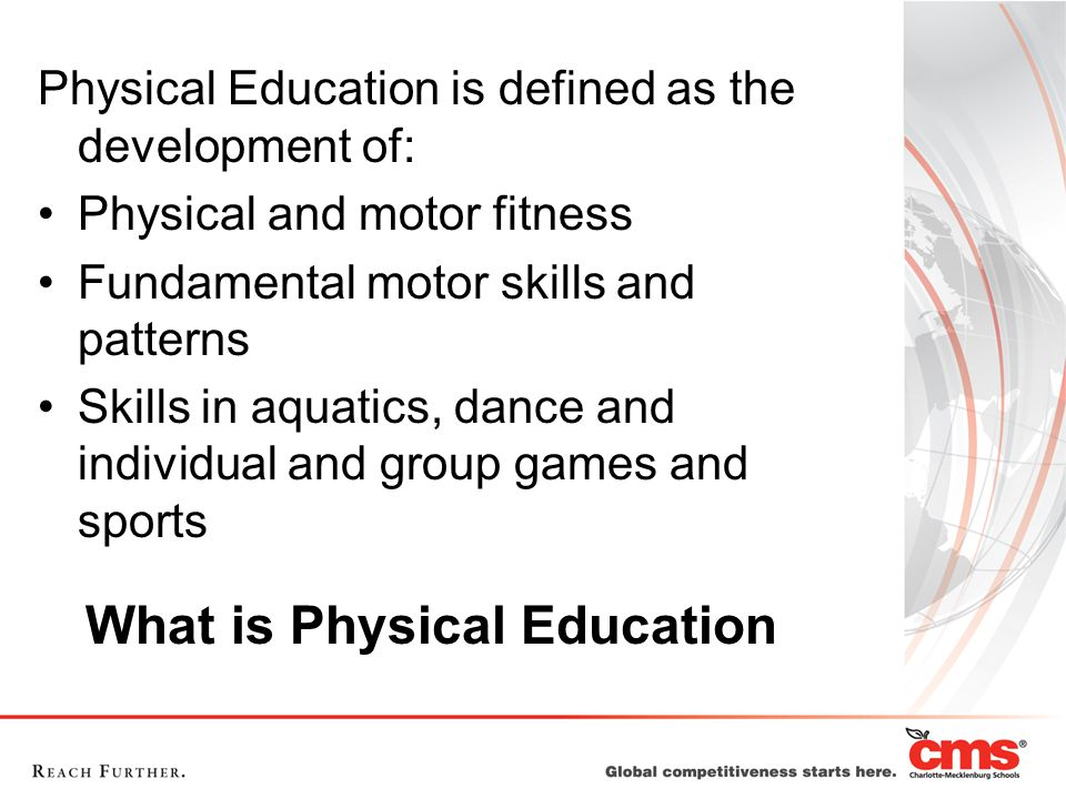 What is Physical Education Physical Education is defined as the development of: Physical and motor fitness Fundamental motor skills and patterns Skills in aquatics, dance and individual and group games and sports