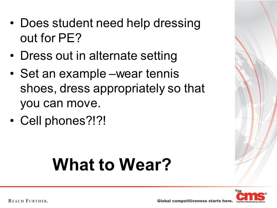 Be prepared for PE.Tennis shoes are recommended, high heels are NOT.