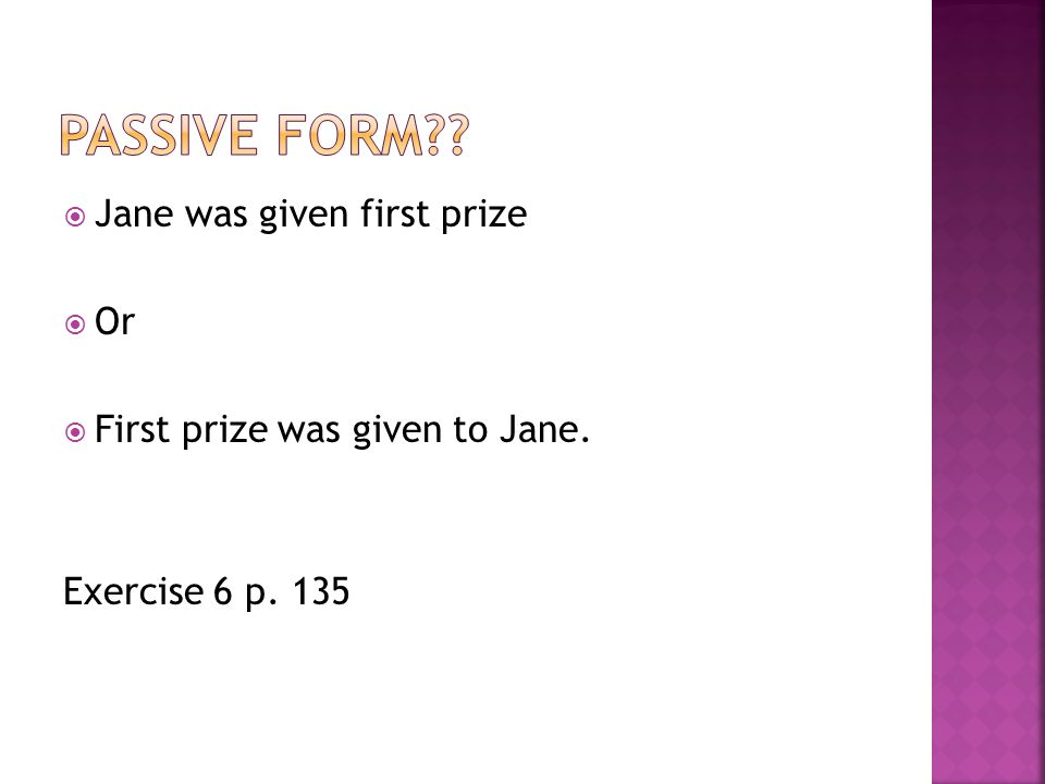 Jane was given first prize Or First prize was given to Jane. Exercise 6 p. 135