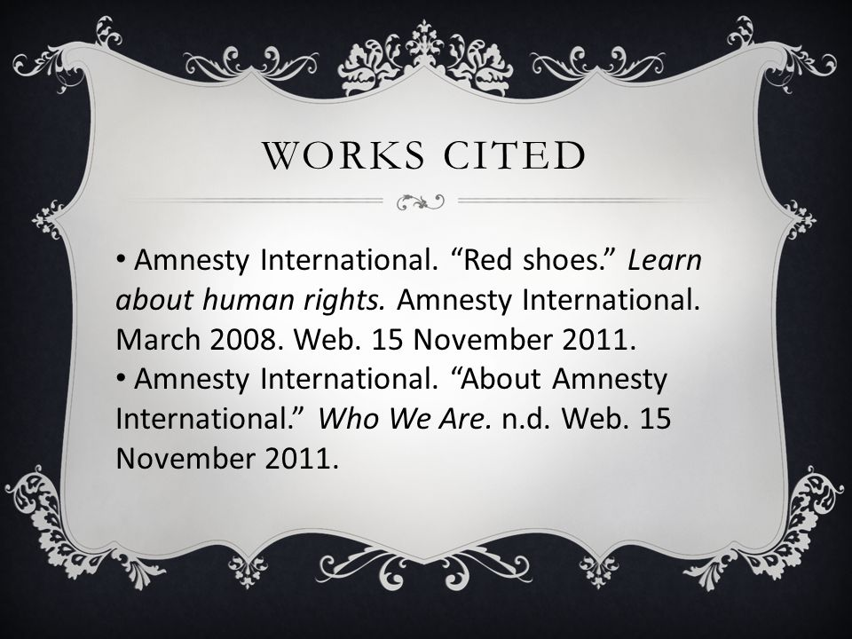 WORKS CITED Amnesty International. Red shoes. Learn about human rights.