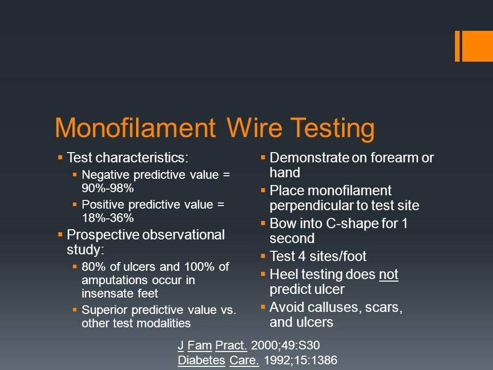 Monofilament Wire Testing Test characteristics: Negative predictive value = 90%-98% Positive predictive value = 18%-36% Prospective observational stud