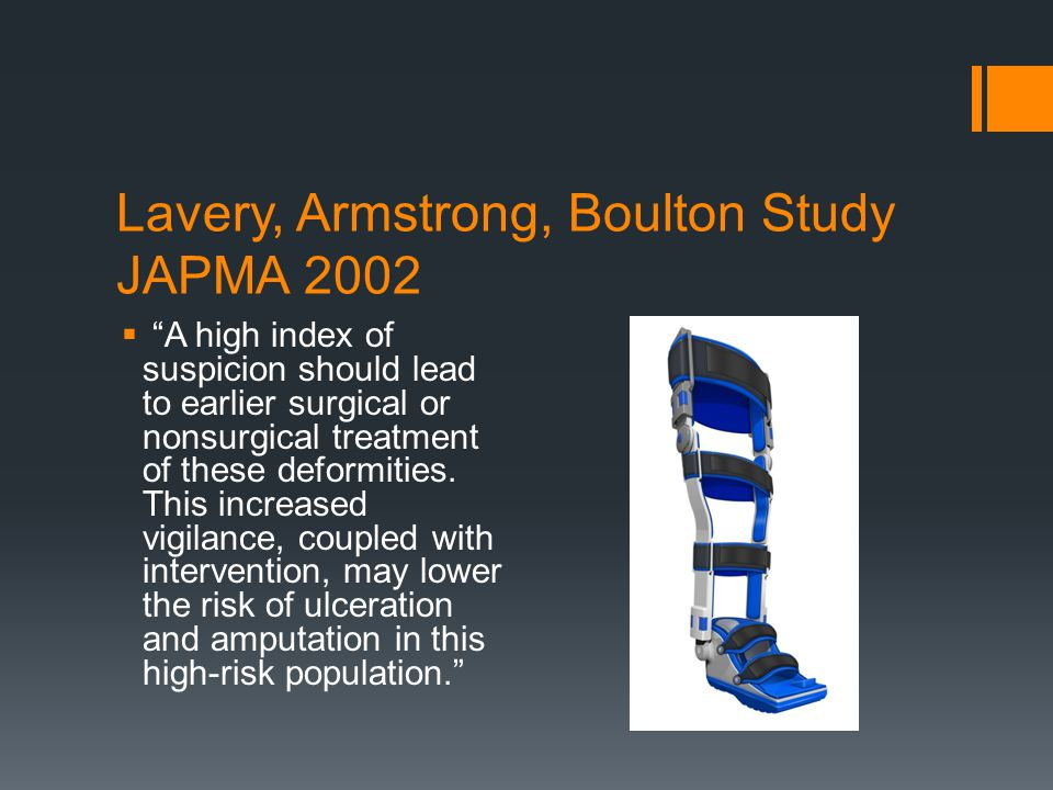 Lavery, Armstrong, Boulton Study JAPMA 2002 A high index of suspicion should lead to earlier surgical or nonsurgical treatment of these deformities. T